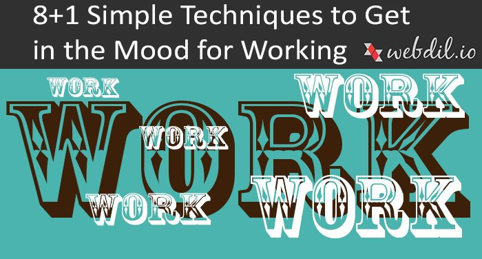 8+1 Simple Techniques To Get In The Mood For Working