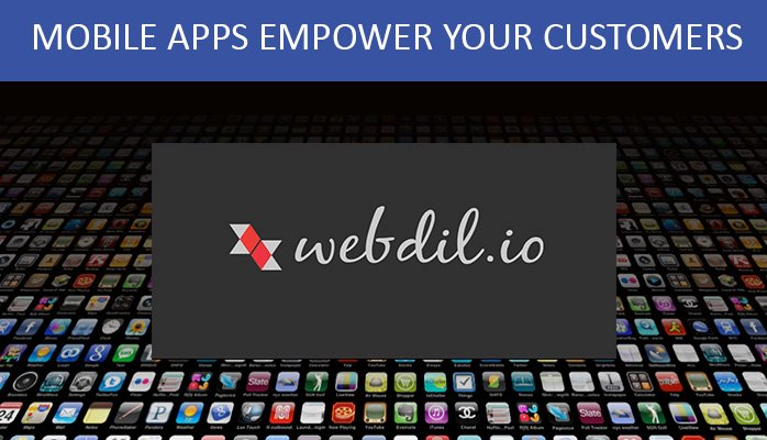 Mobile Apps Empower Your Customers